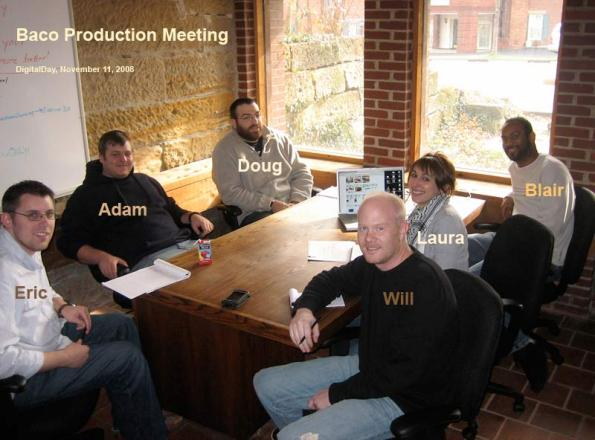 Eric, Adam, Doug, Blair, Laura and Will during a production meeting 20 minutes ago.
